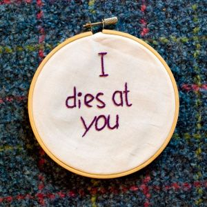 "Modern Nan ""I Dies At You"" printscript embroidery"